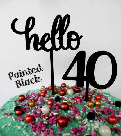 Say Hello 40 Happy Birthday Black Painted Timber Cake Topper Decoration
