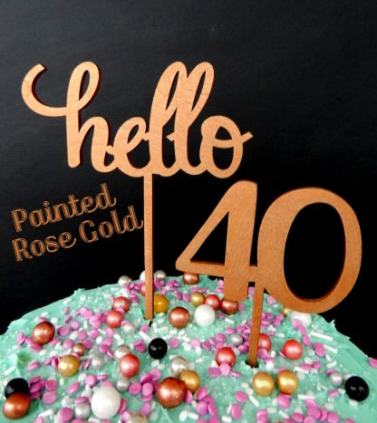 Say Hello 40 Happy Birthday Rose Gold Painted Timber Cake Topper Decoration