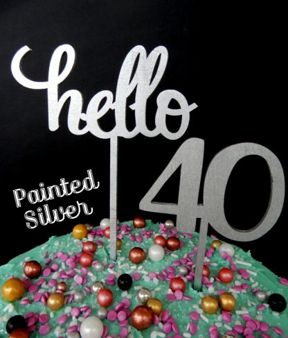 Say Hello 40 Happy Birthday Silver Painted Timber Cake Topper Decoration