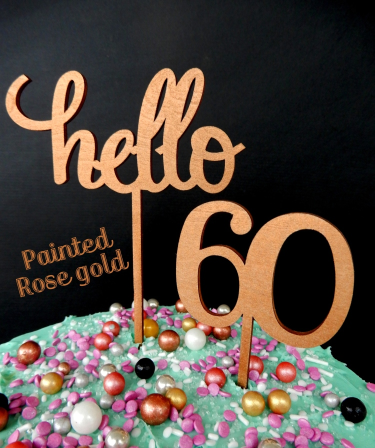 Say Hello To 60 Rose Gold Painted Happy Birthday Cake Topper Anniversary Decoration